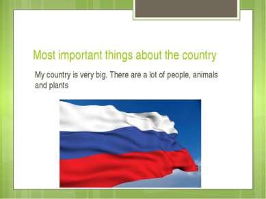 Most important things about the country My country is very big. There are a l...