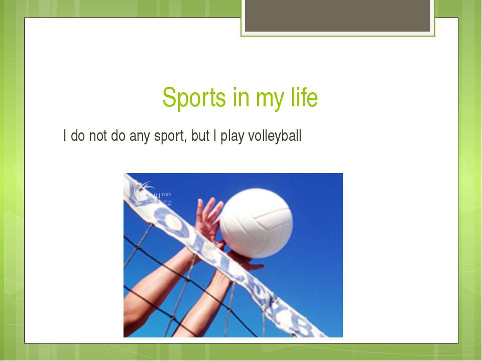 Sports in my life I do not do any sport, but I play volleyball