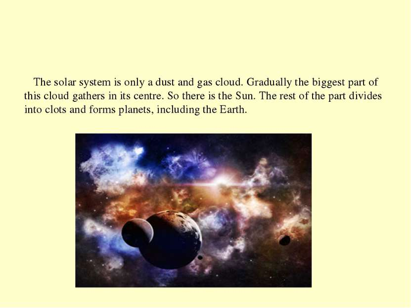 The solar system is only a dust and gas cloud. Gradually the biggest part of ...
