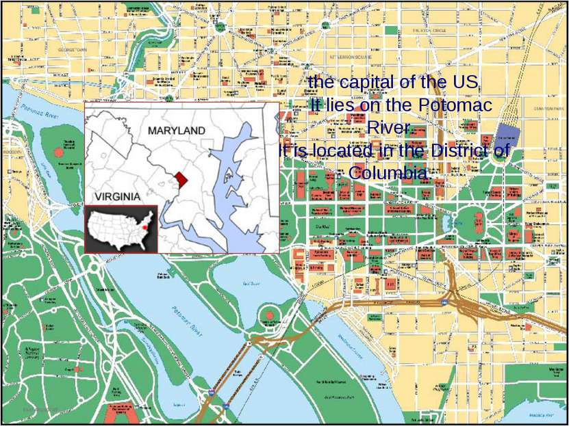 the capital of the US It lies on the Potomac River. It is located in the Dist...