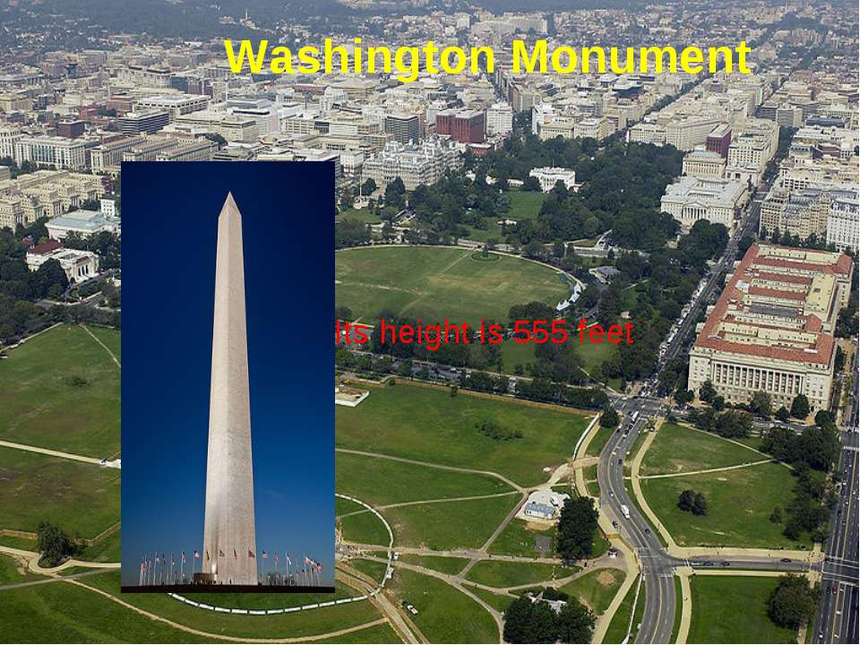 Washington Monument Its height is 555 feet