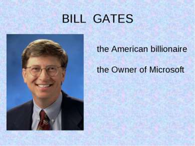 BILL GATES the American billionaire the Owner of Microsoft