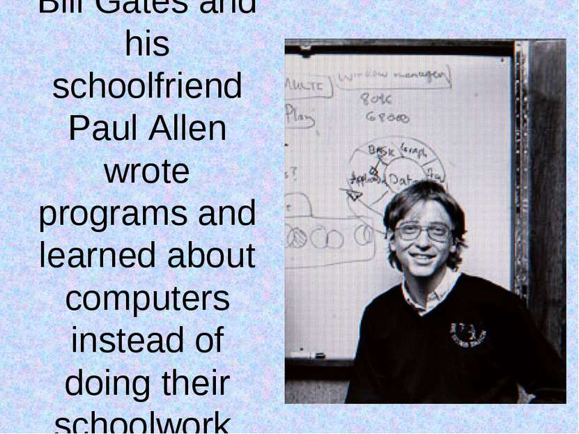 Bill Gates and his schoolfriend Paul Allen wrote programs and learned about c...
