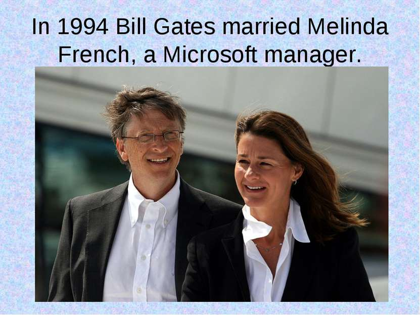 In 1994 Bill Gates married Melinda French, a Microsoft manager.