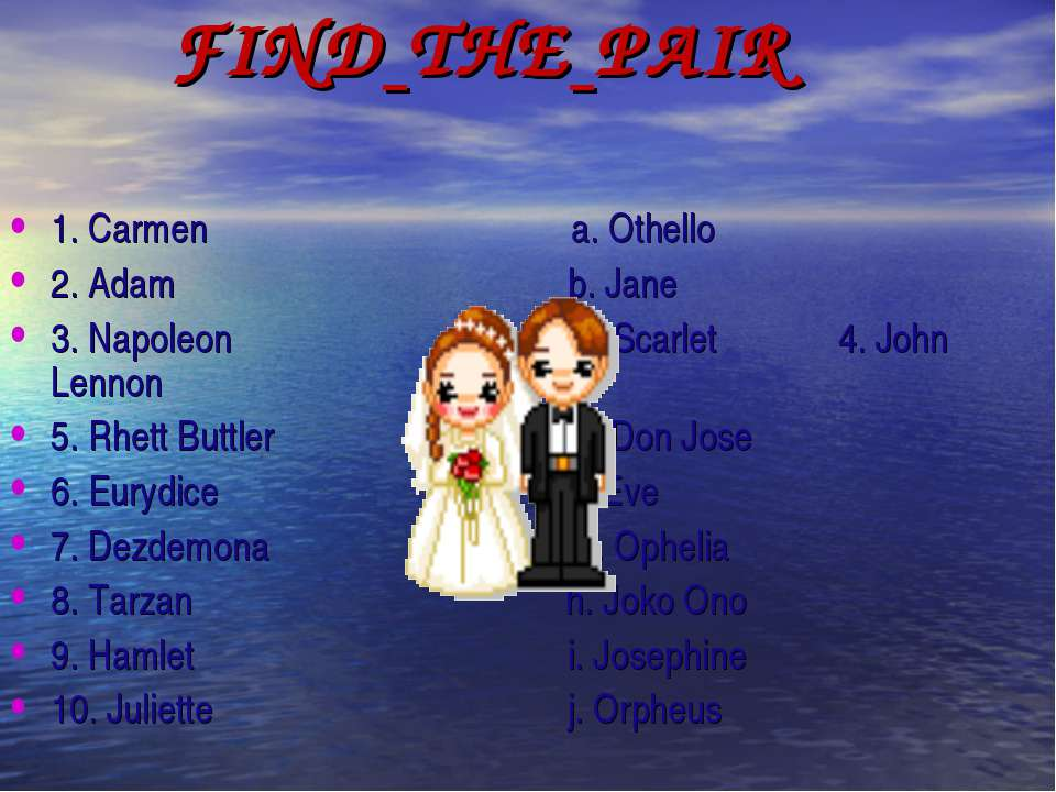 FIND THE PAIR 1. Carmen a. Othello 2. Adam b. Jane 3. Napoleon c. Scarlet 4. ...