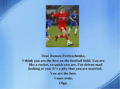 Dear Roman Pavlyuchenko, I think you are the best on the football field. You ...