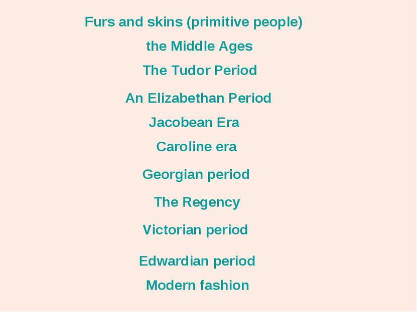 Furs and skins (primitive people) the Middle Ages The Tudor Period An Elizabe...