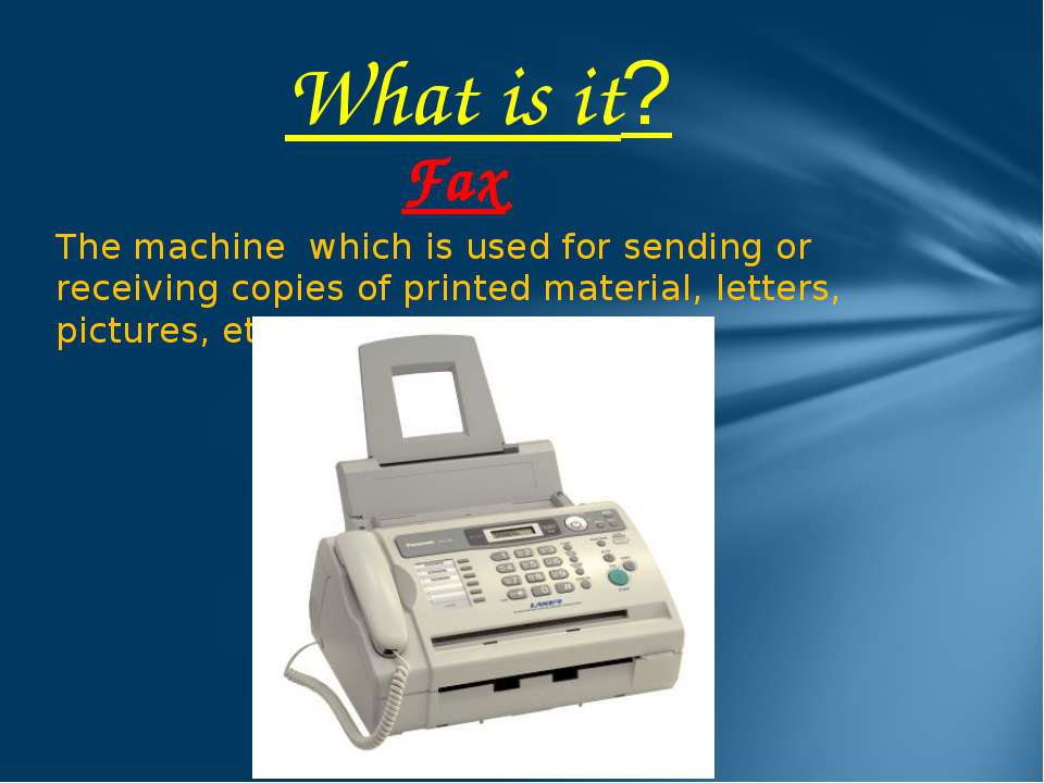 The machine which is used for sending or receiving copies of printed material...