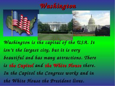 Washington Washington is the capital of the USA. It isn't the largest city, b...