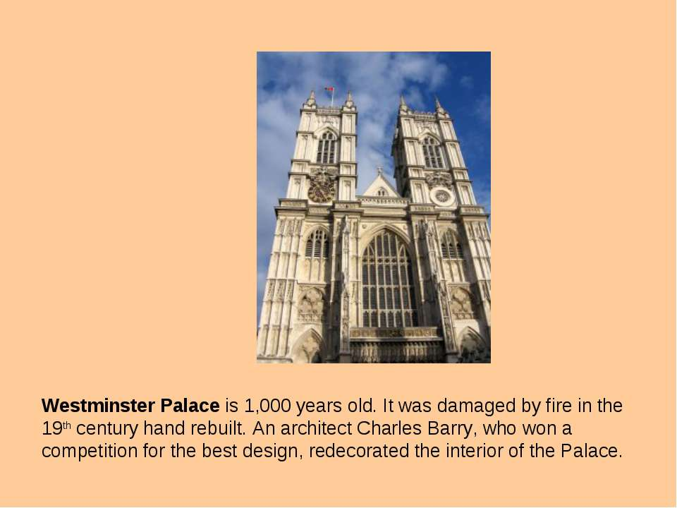 Westminster Palace is 1,000 years old. It was damaged by fire in the 19th cen...