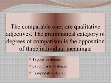 The comparable ones are qualitative adjectives. The grammatical category of d...