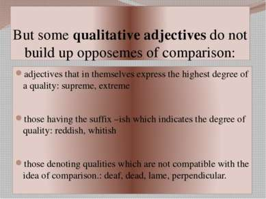 But some qualitative adjectives do not build up opposemes of comparison: adje...