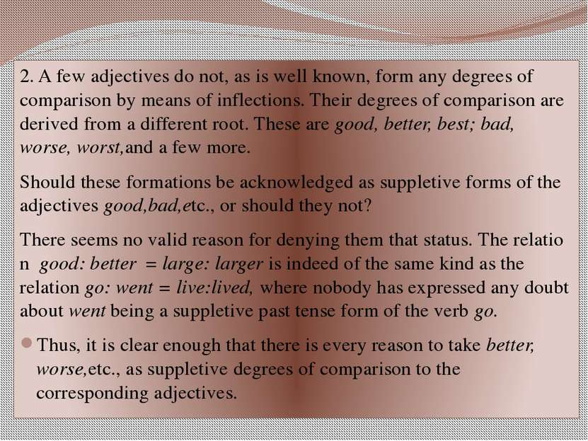 2. A few adjectives do not, as is well known, form any degrees of comparison ...