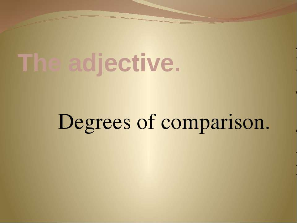 The adjective. Degrees of comparison.