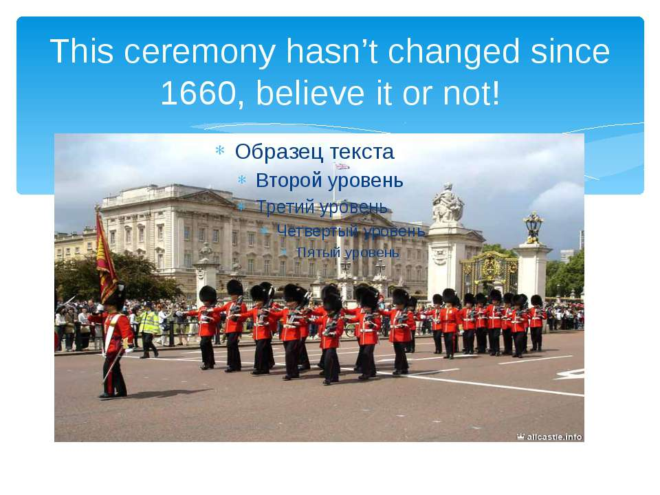 This ceremony hasn't changed since 1660, believe it or not!