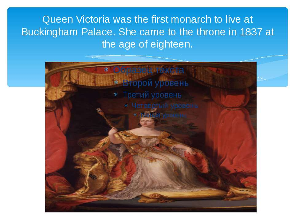 Queen Victoria was the first monarch to live at Buckingham Palace. She came t...