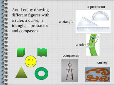 And I enjoy drawing different figures with a ruler, a curve, a triangle, a pr...