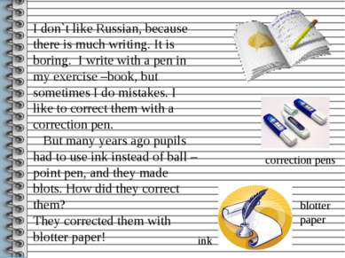 I don`t like Russian, because there is much writing. It is boring. I write wi...