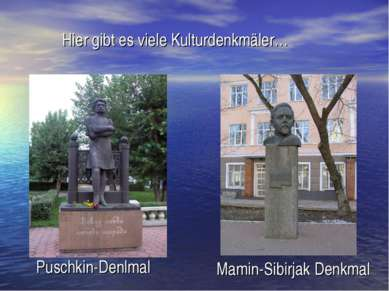 Hier gibt es viele Kulturdenkmäler… Puschkin-Denlmal Mamin-Sibirjak Denkmal