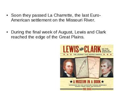 Soon they passed La Charrette, the last Euro-American settlement on the Misso...