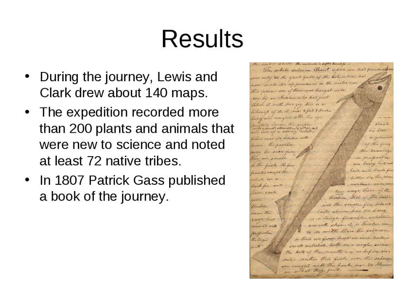 Results During the journey, Lewis and Clark drew about 140 maps. The expediti...