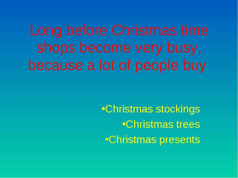 Long before Christmas time shops become very busy, because a lot of people bu...