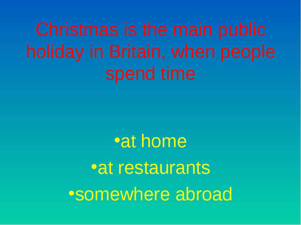 Christmas is the main public holiday in Britain, when people spend time at ho...
