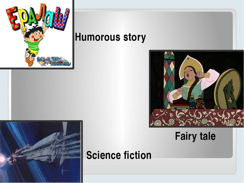 Humorous story Fairy tale Science fiction