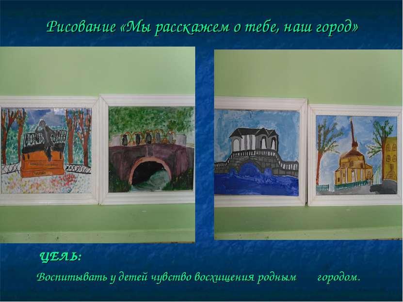 Рисование «Мы расскажем о тебе, наш город» ЦЕЛЬ: Воспитывать у детей чувство ...