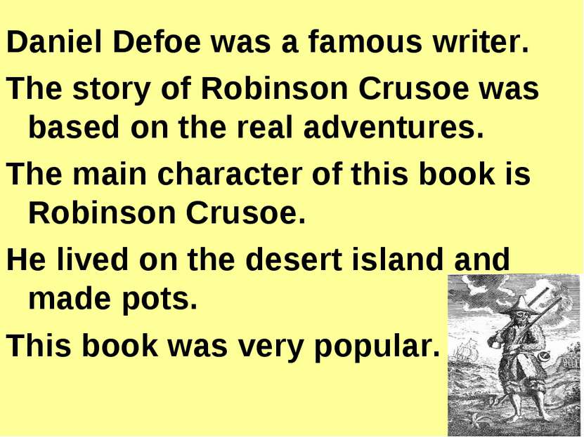 Daniel Defoe was a famous writer. The story of Robinson Crusoe was based on t...