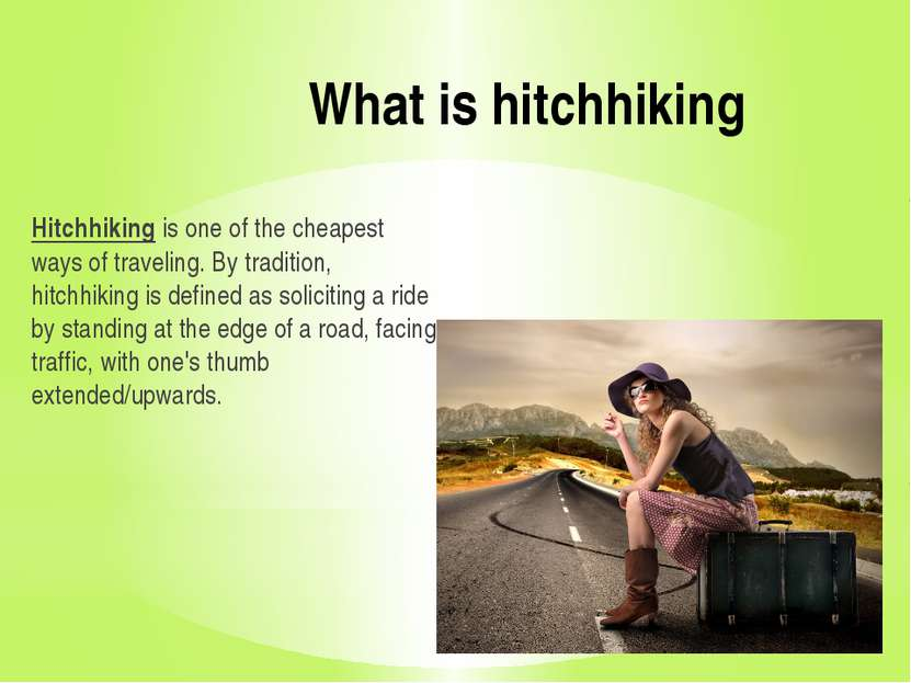 What is hitchhiking Hitchhiking is one of the cheapest ways of traveling. By ...