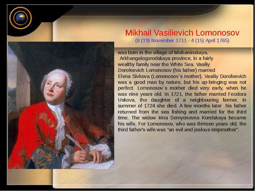 Mikhail Vasilievich Lomonosov (8 (19) November 1711 - 4 (15) April 1765) was ...