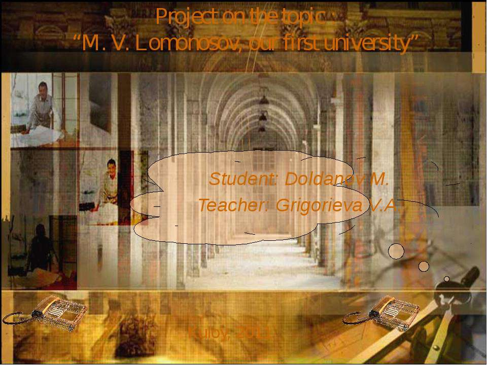 Student: Doldanov M. Teacher: Grigorieva V.A. Kuloy, 2011 Project on the topi...