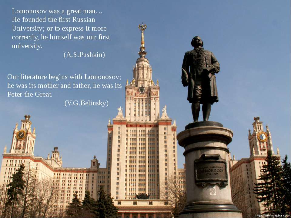 Lomonosov was a great man… He founded the first Russian University; or to exp...