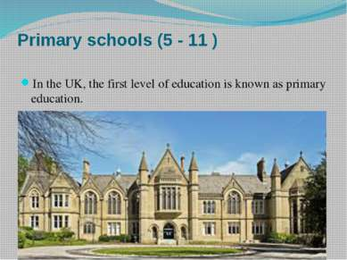 Primary schools (5 - 11 ) In the UK, the first level of education is known as...