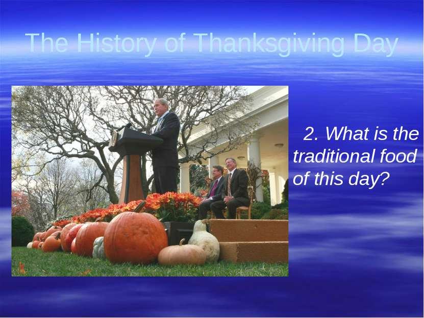 Gorina E.N. Liceum No2 The History of Thanksgiving Day 2. What is the traditi...