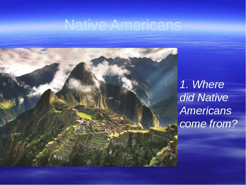 Gorina E.N. Liceum No2 Native Americans 1. Where did Native Americans come from?