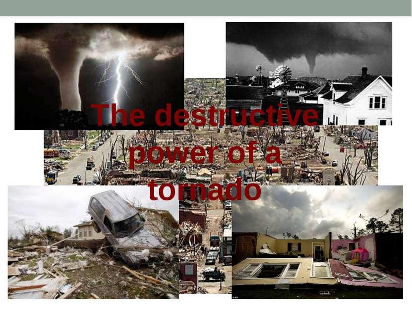 The destructive power of a tornado