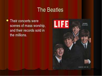 The Beatles Their concerts were scenes of mass worship, and their records sol...