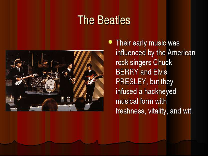 The Beatles Their early music was influenced by the American rock singers Chu...