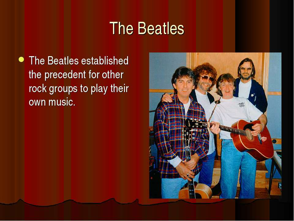 The Beatles The Beatles established the precedent for other rock groups to pl...