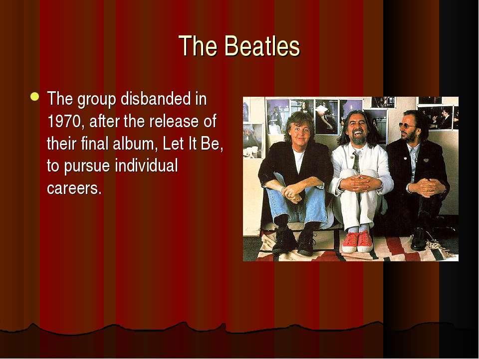 The Beatles The group disbanded in 1970, after the release of their final alb...