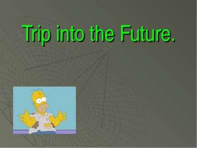 Trip into the Future.