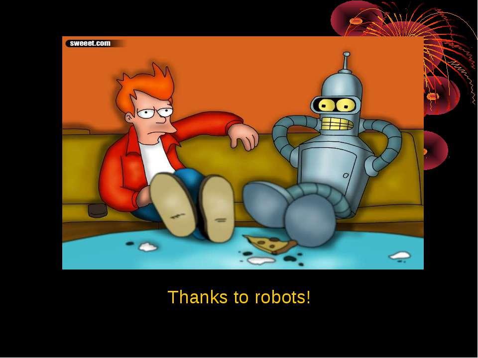 Thanks to robots!