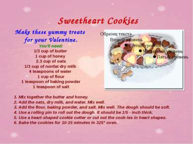 Sweetheart Cookies Make these yummy treats for your Valentine. You'll need: 1...