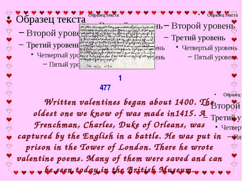 1477 Written valentines began about 1400. The oldest one we know of was made ...