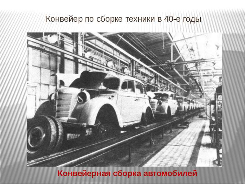 Конвейер по сборке техники в 40-е годы Конвейерная сборка автомобилей