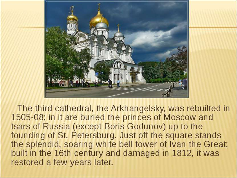 The third cathedral, the Arkhangelsky, was rebuilted in 1505-08; in it are bu...