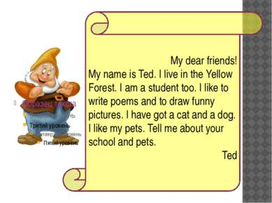 My dear friends! My name is Ted. I live in the Yellow Forest. I am a student ...