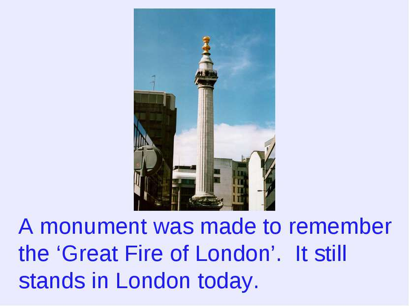 A monument was made to remember the 'Great Fire of London'. It still stands i...